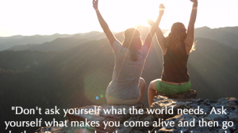 what-makes-you-come-alive